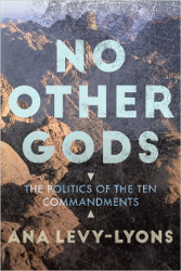NO OTHER GODS: The Politics of the Ten Commandments by Ana-Levy Lyons