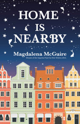 HOME IS NEARBY by Magdalena McGuire
