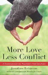 MORE LOVE, LESS CONFLICT: A Communication Playbook for Couples by Jonathan Robinson