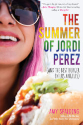 THE SUMMER OF JORDI PEREZ (and the Best Burger in Los Angeles) by Amy Spalding