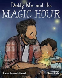 DADDY, ME AND THE MAGIC HOUR by Laura Krauss Melmed, illustrated by Sarita Rich