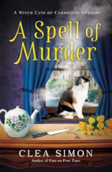 A SPELL OF MURDER:  A Witch Cats of Cambridge Mystery #1 by Clea Simon