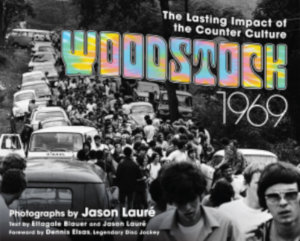 WOODSTOCK 1969: The Lasting Impact of the Counter Culture by Ettagale Blauer and Jason Lauré