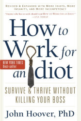 HOW TO WORK FOR AN IDIOT: Survive and Thrive Without Killing Your Boss by John Hoover