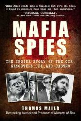 MAFIA SPIES: The Inside Story of the CIA, Gangsters, JFK, and Castro by Thomas Maier