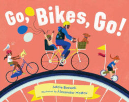 GO BIKES GO! by Addie Boswell, illustrated by Alexander Mostov