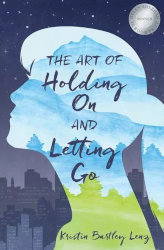 THE ART OF HOLDING ON AND LETTING GO by Kristen Bartley Lenz