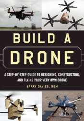BUILD A DRONE: A Step-by-Step Guide to Designing, Constructing, and Flying Your Very Own Drone by Barry Davies, BEM