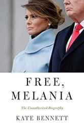 FREE, MELANIA: The Unauthorized Biography by Kate Bennett